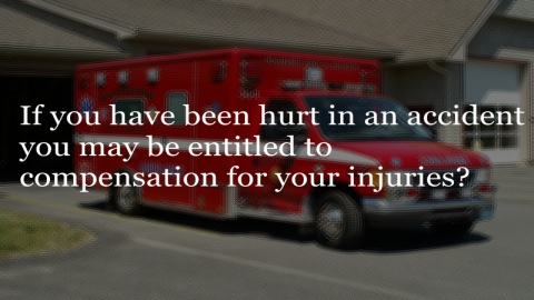 If you have been hurt in an accident you may be entitled to compensation for your injuries?