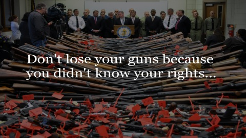 Don't lose your guns because you didn't know your rights...