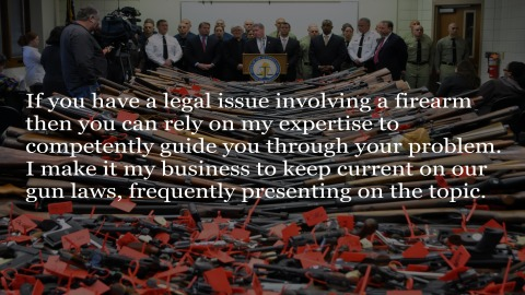 If you have a legal issue involving a firearm then you can rely on my expertise to competently guide you through your problem. I make it my business to keep current on our gun laws, frequently presenting on the topic.