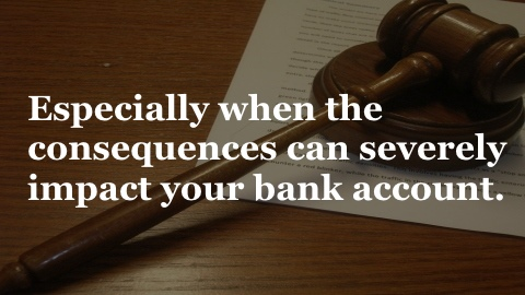 Especially when the consequences can severely impact your bank account.