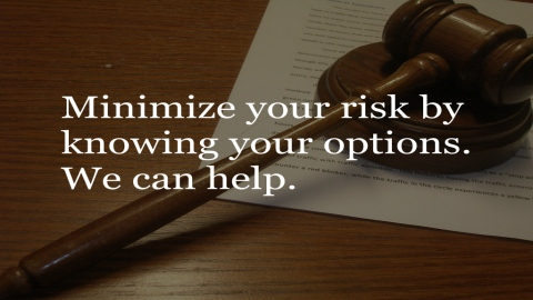 Minimize your risk by knowing your options. We can help.